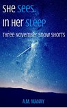She Sees in Her Sleep: Three November Snow Shorts (November Snow #1.5)