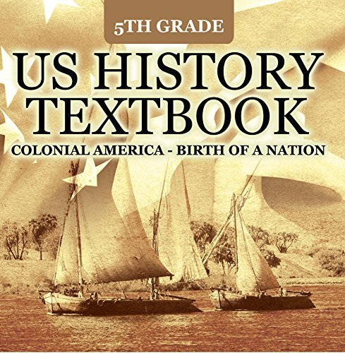 5th Grade US History Textbook: Colonial America - Birth of A Nation: Fifth Grade Books US Colonial Period (Children's American Revolution History)