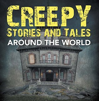 Creepy Stories and Tales Around the World: Horror Books for Kids