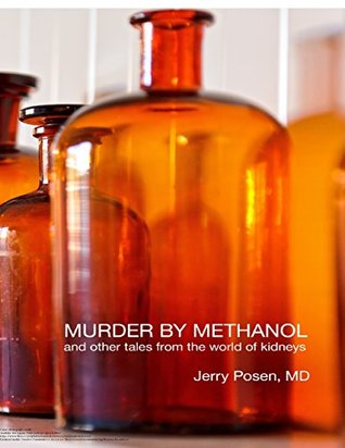 Murder By Methanol and Other Tales from the World of Kidneys