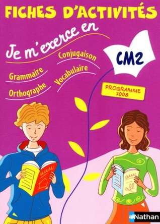 Je m'exerce Grammaire, Conjugaison, Orthographe, Vocabulaire CM2 : Programme 2008