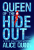 Queen of the Hide Out by Alice Quinn