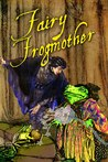 Fairy Frog Mother (Maven's Fractured Fairy Tales, #2)