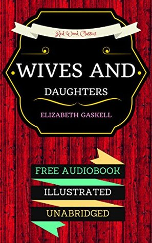 Wives and Daughters: By Elizabeth Gaskell - Illustrated (An Audiobook Free!)