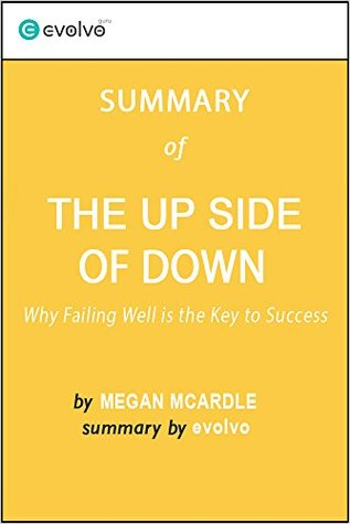 The Up Side of Down: Summary of the Key Ideas - Original Book by Megan McArdle: Why Failing Well Is the Key to Success