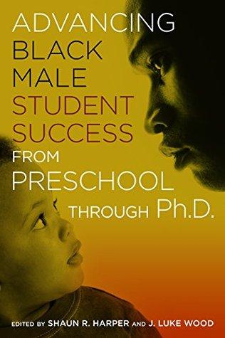 Advancing Black Male Student Success From Preschool Through PhD