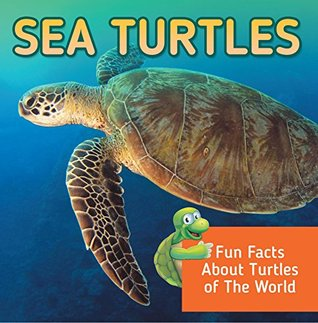 Sea Turtles: Fun Facts About Turtles of The World: Marine Life and Oceanography for Kids (Children's Oceanography Books)