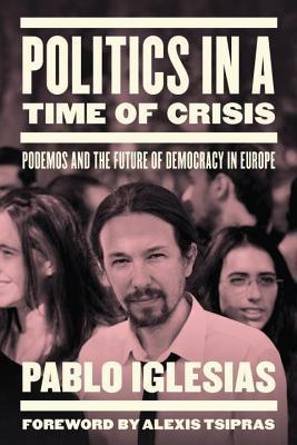 Politics in a Time of Crisis: Podemos and the Future of Democracy in Europe