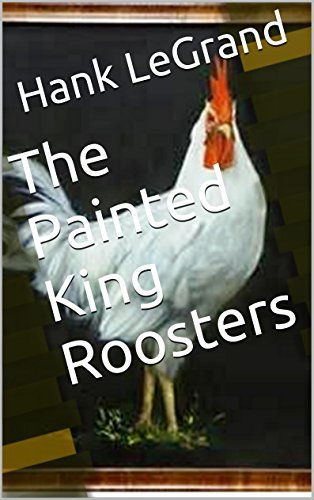 The Painted King Roosters