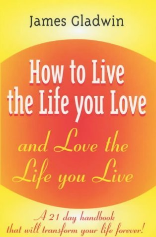 How to Live the Life You Love: And Love the Life You Live