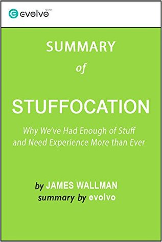 Stuffocation: Summary of the Key Ideas - Original Book by James Wallman: Why We've Had Enough of Stuff and Need Experience More Than Ever