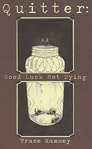 Quitter: Good Luck Not Dying