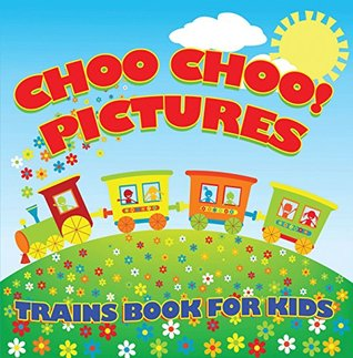 Choo Choo! Pictures: Trains Book for Kids: Things That Go for Kids (Children's Trains Books)