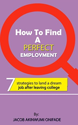 HOW TO FIND A PERFECT EMPLOYMENT: 7 Strategies to land a dream job after leaving college
