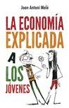 La Economía Explicada a los Jóvenes by Joan Antoni Melé