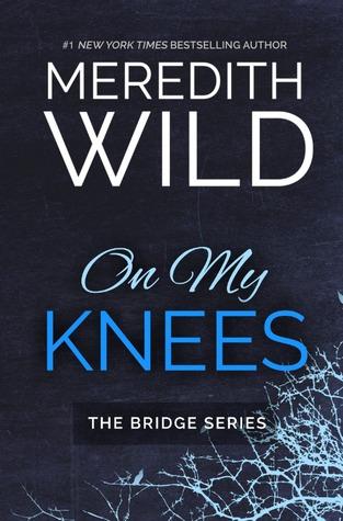 On My Knees (Bridge, #1) by Meredith Wild