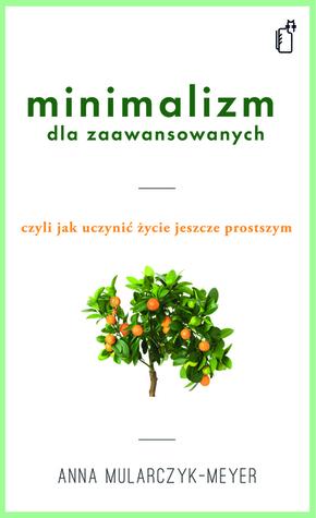 Minimalizm dla zaawansowanych by Anna Mularczyk-Meyer