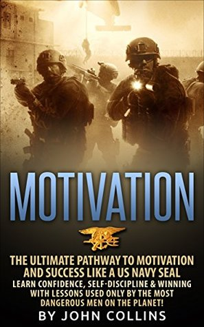 motivation-the-ultimate-pathway-to-motivation-and-success-like-a-us-navy-seal-learn-confidence-self-discipline-winning-with-lessons-used-only-by-the-most-dangerous-men-on-the-planet