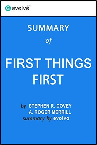 First Things First: Summary of the Key Ideas - Original Book by Stephen R. Covey, A. Roger Merrill