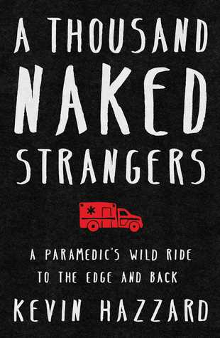 A Thousand Naked Strangers: A Paramedics Wild Ride to the Edge and Back