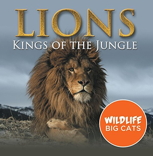 Lions: Kings of the Jungle (Wildlife Big Cats): Big Cats Encyclopedia (Children's Animal Books)