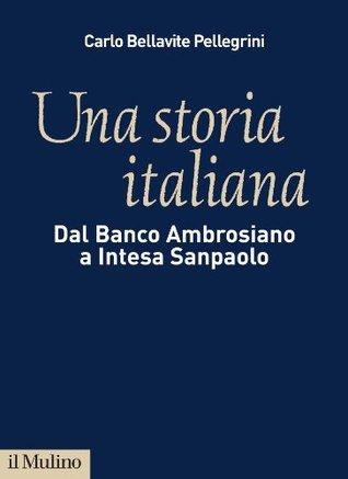 Una storia italiana: Dal Banco Ambrosiano a Intesa Sanpaolo