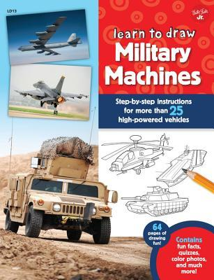 Learn to Draw Military Machines: Step-by-step instructions for more than 25 high-powered vehicles