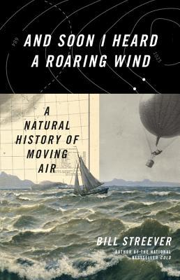 And Soon I Heard a Roaring Wind: A Natural History of Moving Air