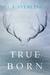 True Born (True Born Trilogy, #1)