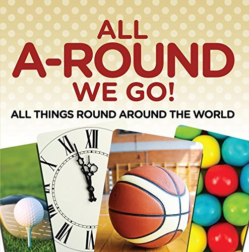 All A-Round We Go!: All Things Round Around the World: World Travel Book (Children's Travel Books)