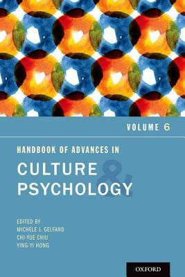 Handbook of Advances in Culture and Psychology: Volume 6
