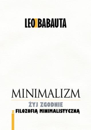 Minimalizm. Żyj zgodnie z filozofią minimalistyczną by Leo Babauta