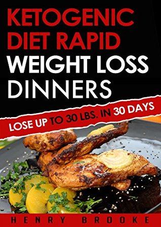 Ketogenic Diet: Rapid Weight Loss Dinners Volume 1: Lose Up To 30 Lbs. In 30 Days (20 Free Ebooks Included)