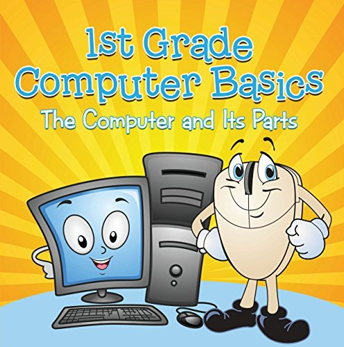 1st Grade Computer Basics : The Computer and Its Parts: Computers for Kids First Grade (Children's Computer Hardware Books)