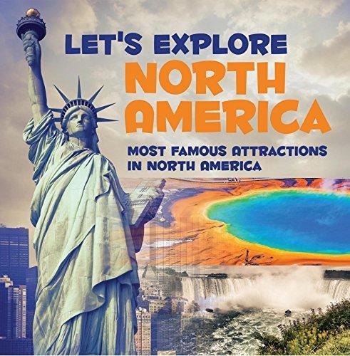 Let's Explore North America (Most Famous Attractions in North America): North America Travel Guide (Children's Explore the World Books)