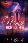 A Thug Worth Fighting For by Daijah Shine