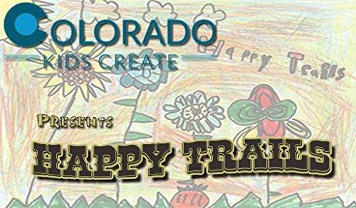 Colorado Kids Create Happy Trails: Illustrated by Colorado Kids