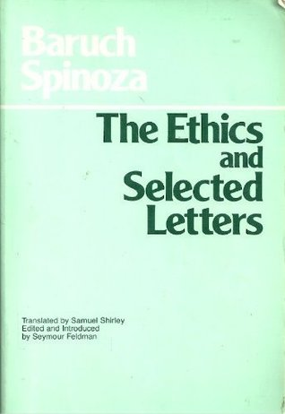 The Ethics and Selected Letters by Baruch Spinoza