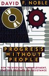 Progress Without People: New Technology, Unemployment, and the Message of Resistance: In Defense of Luddism