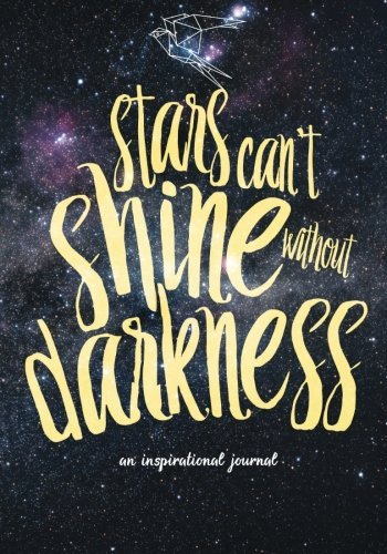 Stars Can't Shine Without Darkness: an inspirational journal