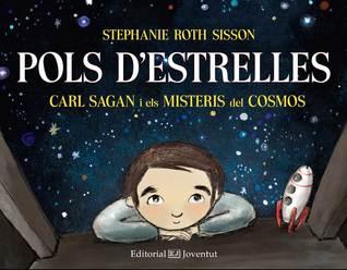Ebook Pols d'estrelles. Carl sagan i els misteris del Cosmos by Stephanie Roth Sisson TXT!