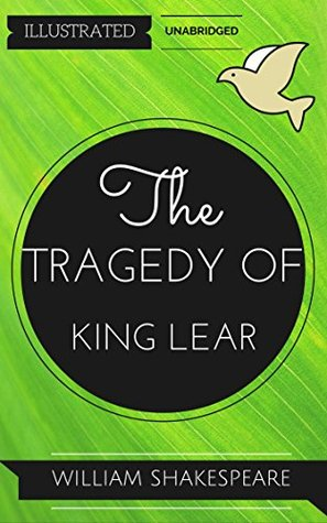 The Tragedy Of King Lear: By William Shakespeare : Illustrated & Unabridged (Free Bonus Audiobook)