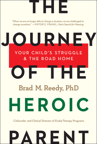 The Journey of the Heroic Parent: Your Child's Struggle & The Road Home por Brad M. Reedy