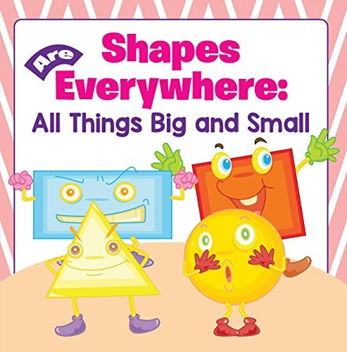 Shapes Are Everywhere: All Things Big and Small: Shapes for Kids & Toddlers Early Learning Books (Baby & Toddler Size & Shape Books)