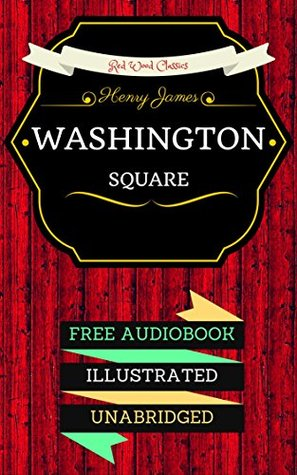 Washington Square: By Henry James - Illustrated (An Audiobook Free!)