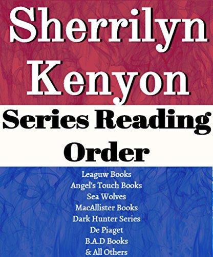 SHERRILYN KENYON: SERIES READING ORDER: SERIES LIST: LEAGUE BOOKS, ANGEL'S TOUCH, SEA WOLVES, MACALLISTER BOOKS, DARK-HUNTER SERIES,DE PIAGET, B.A.D. BOOKS BY SHERRILYN KENYON