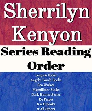 Sherrilyn Kenyon: Series Reading Order: Series List: League Books, Angel's Touch, Sea Wolves, Macallister Books, Dark-Hunter Series, De Piaget, B.A.D. books by Sherrilyn Kenyon