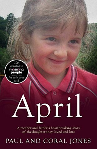 April: A Mother and Father's Heart-Breaking Story of the Daughter They Loved and Lost