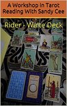 A Workshop in Tarot Reading With Sandy Cee: Rider - Waite Deck