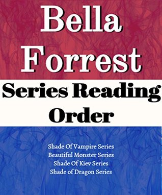 List Series: Bella Forrest: Series Reading Order: A Shade of Vampire, A Shade of Kiev, Beautiful Monster, A Shade of Dragon & all Others by Bella Forrest